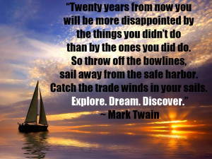 back at 20 years from now? Mark Twain quote... Mark Twain Quotes ...