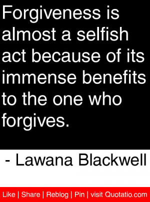 is almost a selfish act because of its immense benefits to the one ...