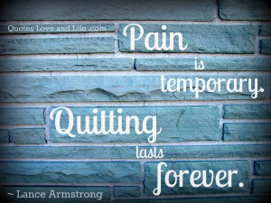 Pain Is Temporary Quitting Lasts Forever ~ Inspirational Quote