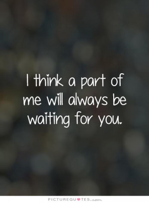 think a part of me will always be waiting for you Picture Quote #1