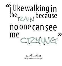 crying quotes graphics rain sad love pretty quotes quote favim