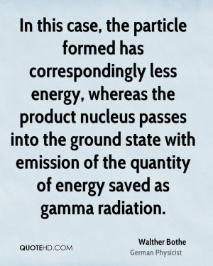 In this case, the particle formed has correspondingly less energy ...