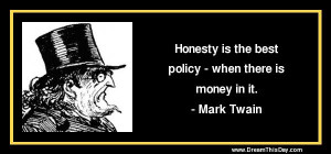 Honesty is the best policy - when there is money in it.