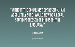 Without the communist oppression, I am absolutely sure I would now be ...