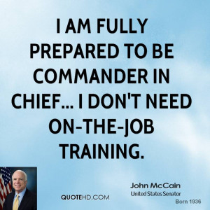 am fully prepared to be commander in chief... I don't need on-the ...