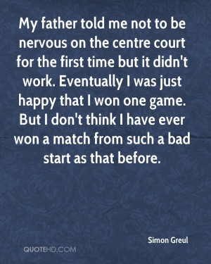 My father told me not to be nervous on the centre court for the first ...