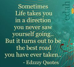My wrong directions have been the best road I have yet to take. It's ...