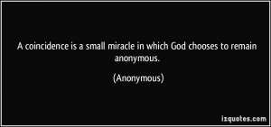 coincidence is a small miracle in which God chooses to remain ...