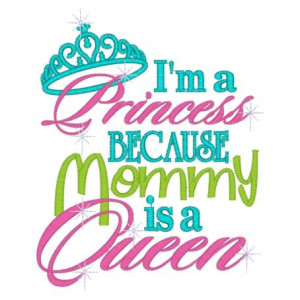 Princess cause Mommy's the Queen