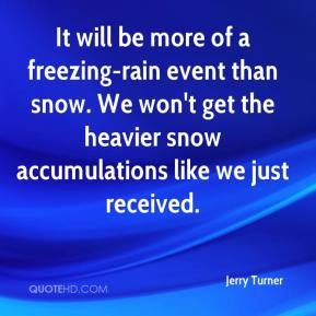 Jerry Turner - It will be more of a freezing-rain event than snow. We ...