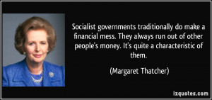 ... money. It's quite a characteristic of them. - Margaret Thatcher