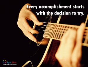 Every accomplishment starts with the decision Life Quotes