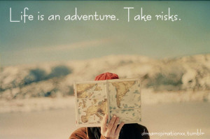 Life Hack Quote : Life Is An Adventure. Take Risks.