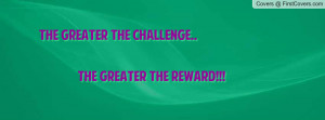 the greater the challenge.. the greater the reward!!! , Pictures