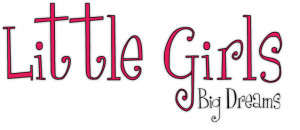 "Little Girls, Big Dreams"" quote is available in pink or black ."