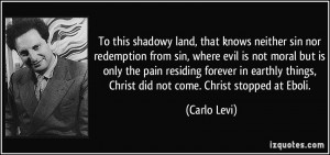 To this shadowy land, that knows neither sin nor redemption from sin ...