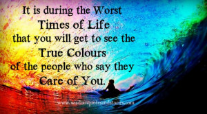 ... your life , you see true colors of people - Wisdom Quotes and Stories