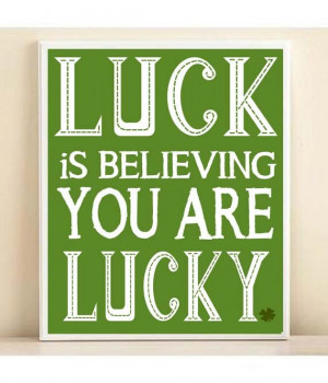 quotes St. Patricks Day Luck Is Beliving You Are Lucky Art Print ...
