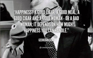 ... happiness you can handle. - George Burns at Lifehack Quotes George