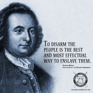 ... Quote by George Mason, co-author of The Second Amendment -- Defend
