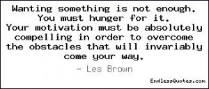 Wanting something is not enough. You must hunger for it. Your ...