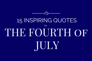 15 Inspiring Independence Day Quotes