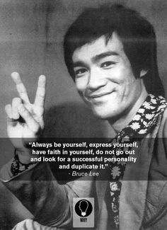 Bruce Lee quotes. Always express yourself. Be yourself More