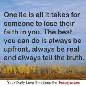 Once Lie Is All It Takes For Someone To Lose Faith In You.