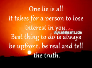 One lie is all it takes for a person to lose interest in you. Best ...