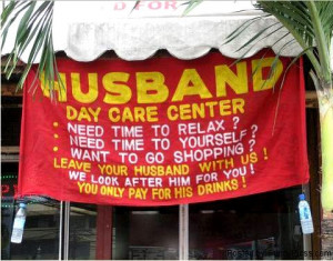 Husband Day Care Center - Funny Signs, Humor, Funny Pictures,