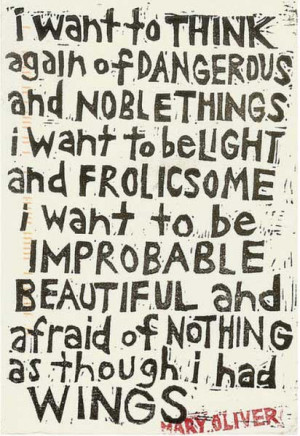 want to think again of dangerous and noble things. I want to be ...