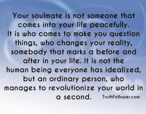 Your soulmate is not someone that comes into your life peacefully. It ...