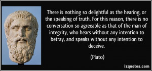 is nothing so delightful as the hearing, or the speaking of truth ...