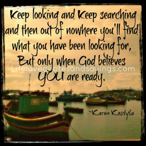 Keep looking and Keep searching and then out of nowhere you'll find ...