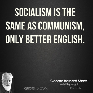 Socialism is the same as Communism, only better English.
