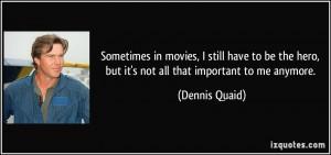 More Dennis Quaid Quotes