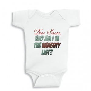 Dear Santa Why Am I in the Naughty List - Christmas baby onesie