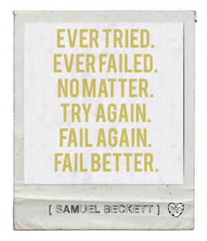Great quote by Samuel Beckett.