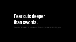 ... cuts deeper than swords. Game of Thrones Quotes By George RR Martin