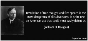 Restriction of free thought and free speech is the most dangerous of ...