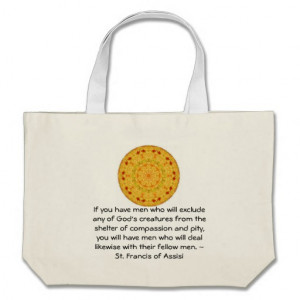 St. Francis of Assisi animal rights quote Tote Bags