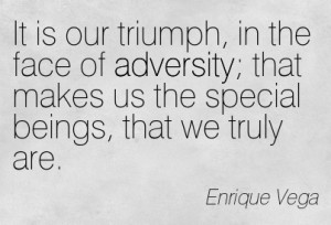 Funny Quotes In The Face Of Adversity ~ It Is Our Triumph, In The Face ...