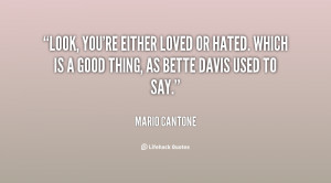 Look, you're either loved or hated. Which is a good thing, as Bette ...