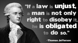 "If law is unjust…"" – Thomas Jefferson"