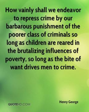 Henry George - How vainly shall we endeavor to repress crime by our ...