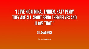 love Nicki Minaj, Eminem, Katy Perry. They are all about being ...