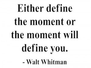 Walt whitman, quotes, sayings, define, moment