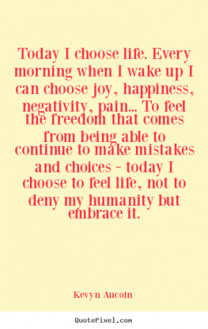 Design custom picture quotes about life - Today i choose life. every ...