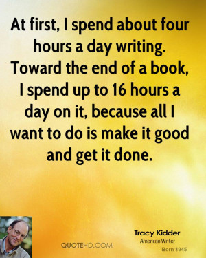 At first, I spend about four hours a day writing. Toward the end of a ...