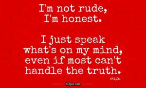 not rude, I'm honest.   Quotes on Slapix.com